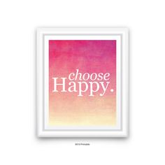 Choose Happy, Inspirational, Motivational, Wall Art, Quote Print