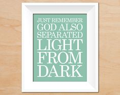 Art Print for Laundry Room : Just Remember God Also Separated Light From Dark - Custom Color. $24.00, via Etsy.