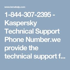 1-844-307-2395 - Kaspersky Technical Support Phone Number.we provide the technical support for computer related problem like your computer is working slow so you can call us on above given number.