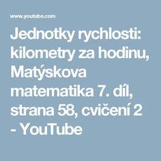 Jednotky rychlosti: kilometry za hodinu, Matýskova matematika 7. díl, strana 58, cvičení 2 - YouTube Youtube, Literatura