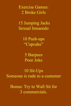 2 Broke Girls exercise regime. could also be turned into a drinking game. haha. though i don't think you will even stop doing jumping jacks haha.