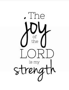 The joy of the Lord is my strength nehemia 8;10