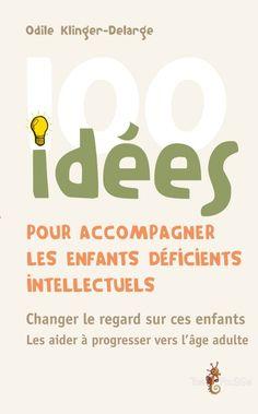 100 idées pour accompagner les enfants déficients intellectuels - Collection 100 idées - Éditions Tom Pousse