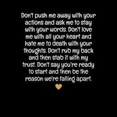 """In-your-face Poster """"Don't push me away with your actions and ask me to stay with your words. don't love me with all y. Now Quotes, Hurt Quotes, Breakup Quotes, Love Quotes For Him, Quotes To Live By, Life Quotes, Dating Quotes, Woman Quotes, The Words"""