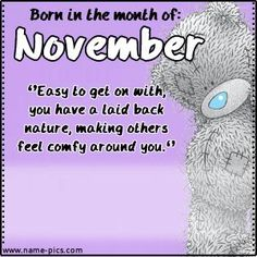 Born in the month of - November Tatty Teddy, November Baby, Happy November, Birth Month Flowers, Blue Nose Friends, Character Quotes, Love Bear, Cute Teddy Bears, Cute Images