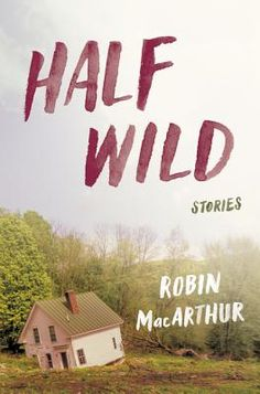 """""""MacArthur's debut story collection is set in the hilly backcountry of southern Vermont - a rural landscape of half-abandoned farms and double-wide trailers, but also one of immense natural beauty and wildness. Her characters hew close to this land - even those who have left cannot help but return. These are beautifully drawn portraits of people who, despite poverty and decay, remain vibrantly alive to their world and to the power of memory."""" Peter Sherman, Wellesley Books, Wellesley, MA"""