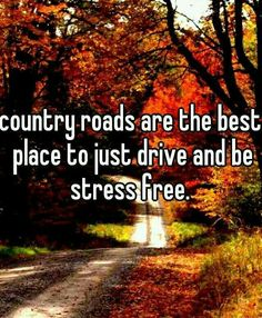 Country roads. YESSSSS!!! My go to ALWAYS!!!! <3