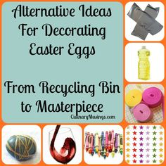 Alternative Easter Egg Decorating Ideas. Turn trash into treasure with these great ideas!