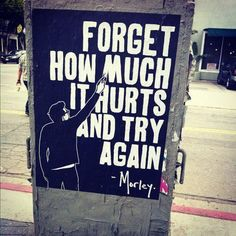 Forget how much it hurts and try again. ~Morley #entrepreneur #entrepreneurship #quote