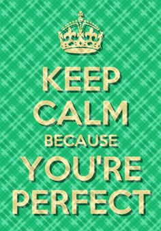 Because You're Perfect ...Think about it #keepcalm #life #true