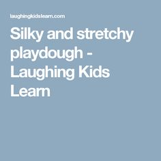 Silky and stretchy playdough - Laughing Kids Learn