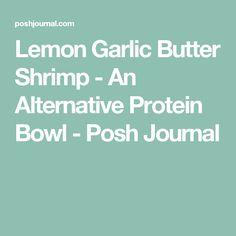Lemon Garlic Butter Shrimp - An Alternative Protein Bowl - Posh Journal