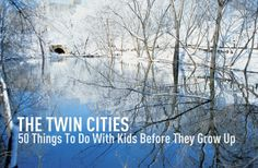 50 things to do with the kiddos in the Twin Cities.  Good ideas.