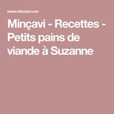 Minçavi - Recettes - Petits pains de viande à Suzanne Suzanne, Nutrition, Weight Loss, Mince, Meatloaf, Cooking Food, Healthy Balanced Diet, Skinny Kitchen, Dinner Rolls