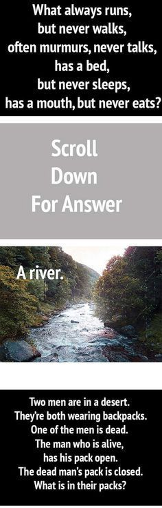 12 Epic Riddles the answer to the first is definitely a baby<<<< I'm sorry what? IT SAYS THE ANSWER