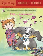 Trop... amoureux ! Danielle Vaillancourt, illust. Marie-Claude Favreau (première lecture) - Le chien de Néva est amoureux de Boulette, une petite chienne toute ronde. Trop amoureux ! Juste assez drôle !