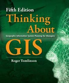 Roger Tomlinson's Thinking About GIS, Fifth Edition, Now Available http://www.gisuser.com/content/view/30982/2/