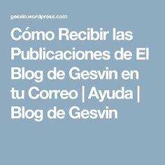 Cómo Recibir las Publicaciones de El Blog de Gesvin en tu Correo   Ayuda   Blog de Gesvin