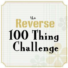 The Reverse 100 Challenge invites you to dump 100 things before the end of the year. If you've always thought that the 100 Thing Challenge is extreme, and that it would be impossible to only live with 100 things, then giving away only 100 things should be a breeze.