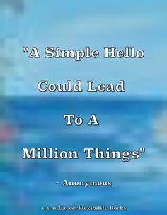 """#고급스러운레이디기업가  #ClassyLadyEntrepreneur   """"A simple hello could lead to a million things"""" ~ Anonymous www.CareerFlexibility.Rocks"""