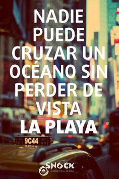 Nadie puede cruzar un océano sin perder de vista la playa www.valencianashock.com