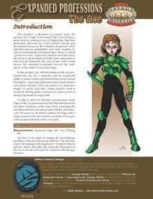 Expanded Professions: The Ace - An Ace is someone with an exceptional ability to push a vehicle (and himself) beyond its normal boundaries, squeezing nigh-preternatural performance out of their machines. They can endeavor to attain new heights of speed, keep their vehicle together when it should be shaking apart, and force it to achieve feats of daring that should be impossible.  In order to allow for character specialization, many Edges of the Ace profession tree have been broken down into…