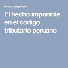 El hecho imponible en el codigo tributario peruano