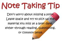 Note Taking Tip: Don't worry about missing a point. Leave space and try to pick up the material you miss at a later date, either through reading, questioning, or common sense. Study Habits, Study Tips, Note Taking Tips, Test Preparation, Learn Faster, Common Sense, Learn English, Improve Yourself, High School