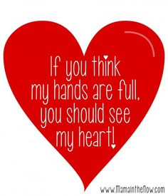 "If You Think My Heart Is Full, You Should See My Heart! Stop strangers in their tracks when they feel compelled to comment on your mothering skills with ""Boy, you have your hands full!"" Check out our line of shirts, stickers and mugs featuring quotes from my blog - this one is my favorite quote! This image empowers me to be the best mother that I can be! Celebrating motherhood!"