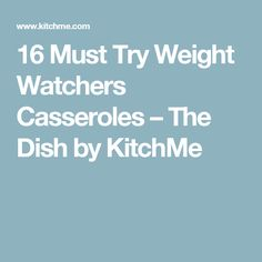 16 Must Try Weight Watchers Casseroles – The Dish by KitchMe