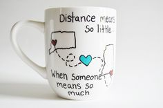 Coffee Mug Cup Best Friends Long Distance Military Family. This is a white 12 oz Coffee mug. Perfect gift for a long distance friend or family member. I paint two states on the mug with the cities of your choice highlighted with a red heart. Distance means so little when someone means so much. . Baked and cured for long life. Hand painted , no vinyl. Perfect gift for your best friend. CUP SHAPE MAY VARY!.