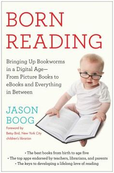 Born Reading: Bringing Up Bookworms in a Digital Age -- From Picture Books to eBooks and Everything in Between by Jason Boog (Goodreads Author), Betsy Bird (Goodreads Author) (Foreword) Children's Book Publishers, Book Publishing, Good Books, Books To Read, My Books, Parenting Issues, Parenting Ideas, Entertainment, Infancy