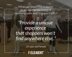 """Or, like one 26-year-old from Casper, Wyoming said, """"Provide a unique experience that shoppers won't find anywhere else..."""""""
