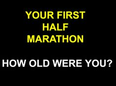 How old were you when you completed your very 1st half marathon?  running, jogging, walking, all the same. Take poll http://www.halfmarathonsearch.com/half-marathon-social-corner