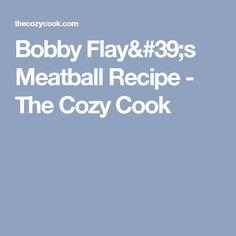 Bobby Flay's Meatball Recipe - The Cozy Cook
