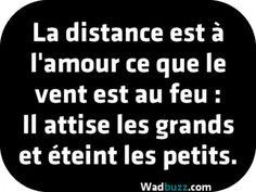 La distance est à l'amour ce que le vent est au feu :