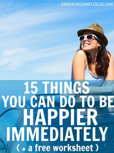 Want to bring more happiness into your life? Read this awesome post on 15 things you can do to be happier immediately, plus grab your FREE worksheet to help you work through each step.