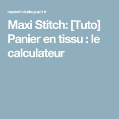 Maxi Stitch: [Tuto] Panier en tissu : le calculateur Diy Couture, Creation Couture, Projects To Try, Sewing, Vide Poche, Crochet, Inspiration, Scrappy Quilts, Calculus