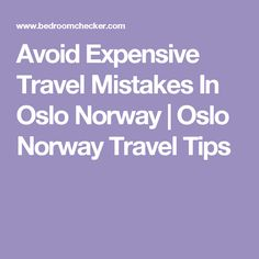 Avoid Expensive Travel Mistakes In Oslo Norway | Oslo Norway Travel Tips