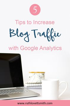 5 Tips to Increase Blog Traffic with Google Analytics. Learn how to grow your blog with these blog traffic tips. #bloggingtips #googleanalytics #blogtraffic #beginnerbloggers