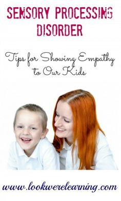 Sensory Processing Disorder Parenting: Tips for Showing Empathy to Our Kids