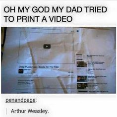 Oh, Arthur Weasley. You can't just print a video! Harry Potter Universe, Harry Potter Fandom, Harry Potter Memes, Harry Potter Imagines, My Tumblr, Tumblr Funny, Funny Memes, Hilarious, Funny Captions
