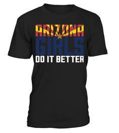 Arizona T-Shirt Design - Arizona Girls Do It Better  #gift #idea #shirt #image #funny #humanrights #womantee #bestshirt