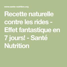 Recette naturelle contre les rides - Effet fantastique en 7 jours! - Santé Nutrition