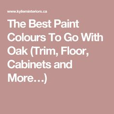 The Best Paint Colours To Go With Oak (Trim, Floor, Cabinets and More…)