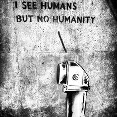 I see humans, but no humanity~ banksy Street Art Banksy, Banksy Graffiti, Bansky, Graffiti Quotes, Yarn Bombing, Art Graphique, Street Artists, Urban Art, Artsy Fartsy