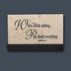 Worry about nothing, Pray about EVERYTHING