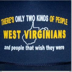 WV.  How could anyone not wish that they are lucky enough to have lived / been raised / born & bred in such a beautiful place!?