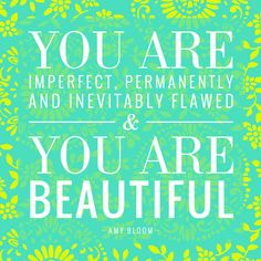 You are imperfect, permanently and inevitably flawed, & you are beautiful. - Amy Bloom <3 #AerieREAL