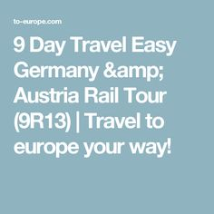 9 Day Travel Easy Germany & Austria Rail Tour (9R13) | Travel to europe your way!